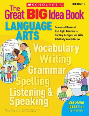 The Great BIG Idea Book: Language Arts: Dozens and Dozens of Just-Right Activities for Teaching the Topics and Skills Kids Really Need to Master