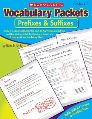 Vocabulary Packets: Prefixes and Suffixes : Ready-to-Go Learning Packets That Teach 50 Key Prefixes and Suffixes and Help Students Unlock the Meaning of Dozens and Dozens of Must-Know Vocabulary Words