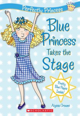Blue Princess Takes The Stage (Perfectly Princess)