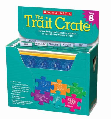 The Trait Crate Grade 8: Mentor Texts, Model Lessons, and More to Teach Writing With the 6 Traits