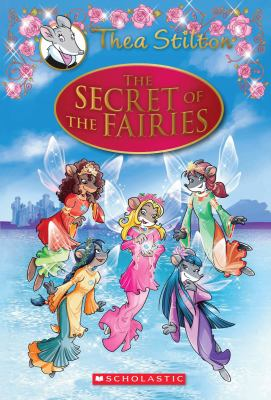 Thea Stilton Special Edition: the Secret of the Fairies : A Geronimo Stilton Adventure