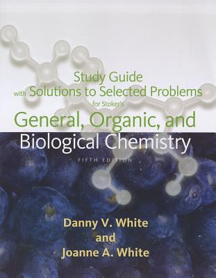 Student Solutions Manual for Stoker's General, Organic, and Biological Chemistry, 5th