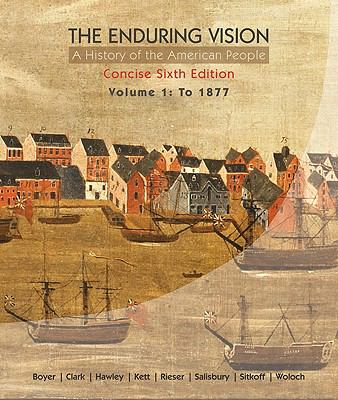 The Enduring Vision: A History of the American People, Volume 1: To 1877, Concise