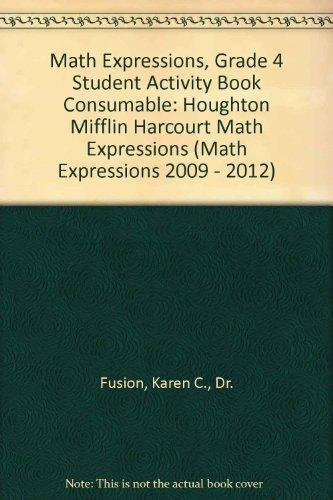 Math Expressions: Student Activity Book Consumable, Volume 1 Grade 4 2011