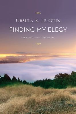Finding My Elegy : New and Selected Poems