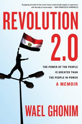 Revolution 2.0 : The Power of the People Is Greater Than the People in Power - A Memoir