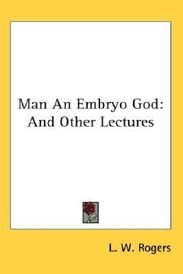 Man an Embryo God: And Other Lectures