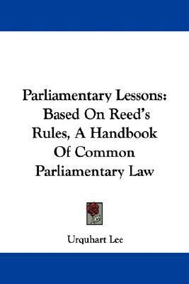 Parliamentary Lessons: Based on Reed's Rules, a Handbook of Common Parliamentary Law