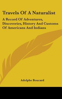 Travels of a Naturalist: A Record of Adventures, Discoveries, History and Customs of Americans and Indians