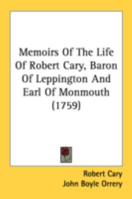 Memoirs Of The Life Of Robert Cary, Baron Of Leppington And Earl Of Monmouth (1759)