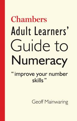 Chambers Adult Learners' Guide to Numeracy : Improve Your Number Skills