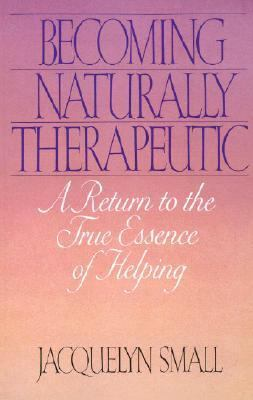 Becoming Naturally Therapeutic A Return to the True Essence of Helping