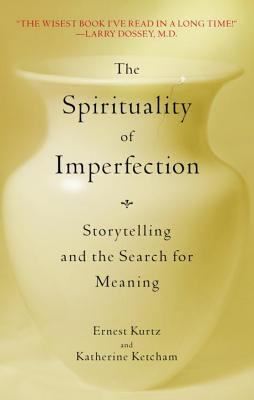 Spirituality of Imperfection Storytelling and the Journey to Wholeness