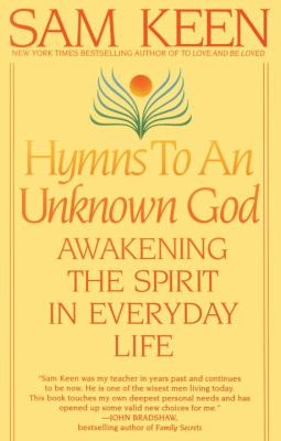 Hymns to an Unknown God Awakening the Spirit in Everyday Life