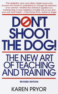 Don't Shoot the Dog The New Art of Teaching and Training