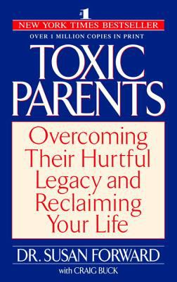 Toxic Parents Overcoming Their Hurtful Legacy and Reclaiming Your Life