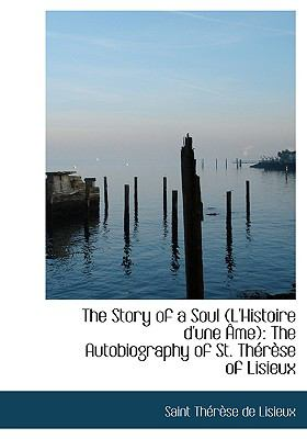 The Story of a Soul (L'Histoire D'Une AME): The Autobiography of St. Therese of Lisieux (Large Print Edition)