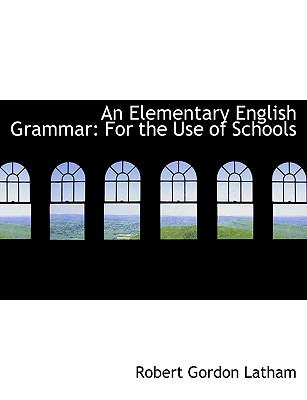An Elementary English Grammar: For the Use of Schools (Large Print Edition)