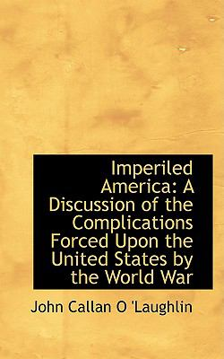 Imperiled America: A Discussion of the Complications Forced Upon the United States by the World War
