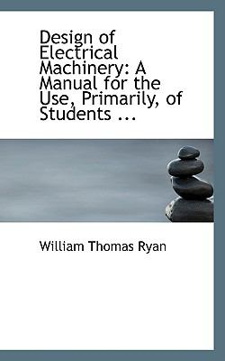 Design of Electrical Machinery: A Manual for the Use, Primarily, of Students ...
