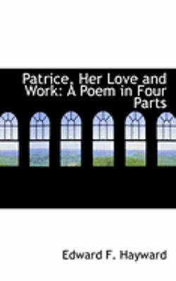 Patrice, Her Love and Work: A Poem in Four Parts