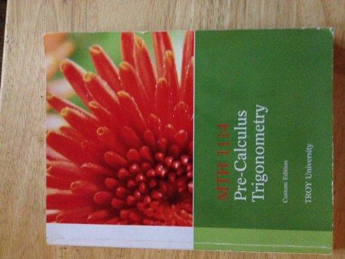 MTH 1114 Pre-calculus Trigonometry (Custom Edition TROY University Fourth Edition)