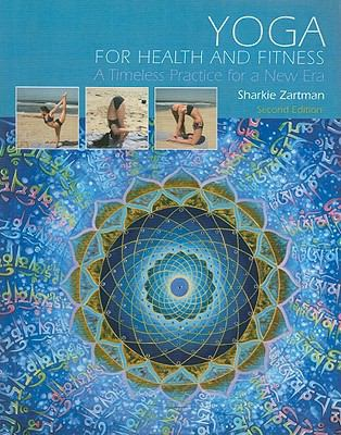Yoga for Health and Fitness: A Timeless Practice for a New Era (2nd Edition)