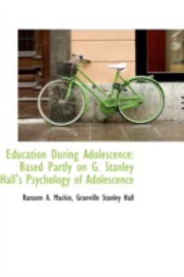 Education During Adolescence : Based Partly on G. Stanley Hall's Psychology of Adolescence