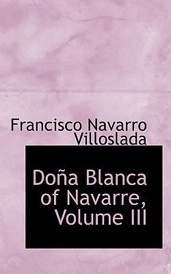 Dona Blanca of Navarre, Volume III