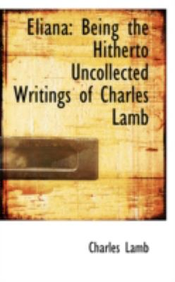Eliana: Being the Hitherto Uncollected Writings of Charles Lamb