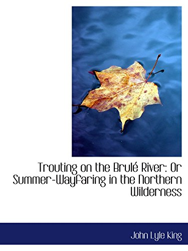 Trouting on the Brulé River: Or Summer-Wayfaring in the Northern Wilderness