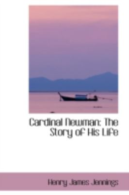Cardinal Newman: The Story of His Life