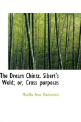 The Dream Chintz. Sibert's Wold: Or, Cross Purposes