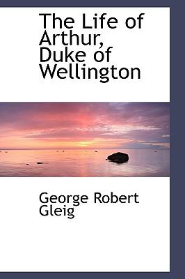 The Life Of Arthur, Duke Of Wellington