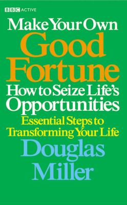 Make Your Own Good Fortune: How to Seize Life's Opportunities