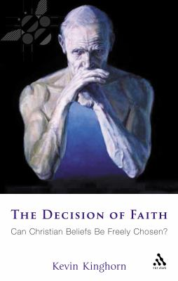 Decision of Faith Can Christian Beliefs Be Freely Chosen?