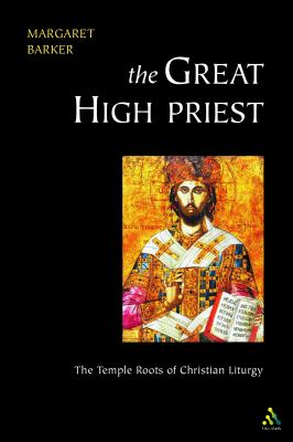 Great High Priest The Temple Roots of Christian Liturgy