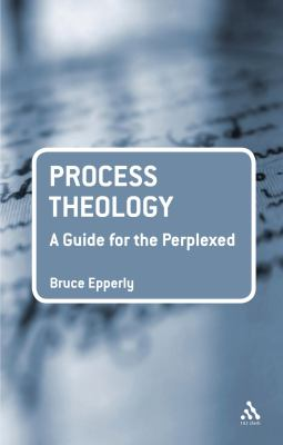 Process Theology : A Guide for the Perplexed
