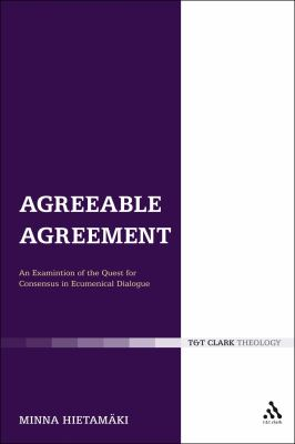 Agreeable Agreement: An Examination of the Quest for Consensus in Ecumenical Dialogue (Ecclesiological Investigations)