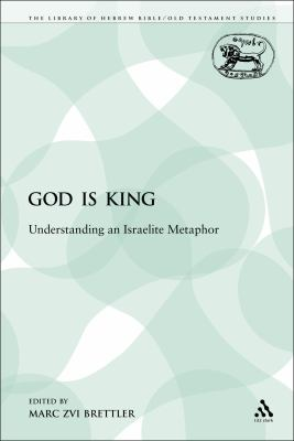 God is King: Understanding an Israelite Metaphor (The Library of Hebrew Bible/Old Testament Studies: Journal for the Study of the Old Testament)