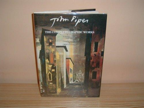 John Piper: The Complete Graphic Works : A Catalog Raisonne, 1923-1983