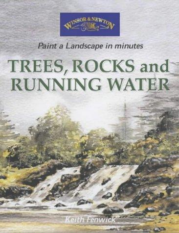 Trees, Rocks and Running Water (Windsor & Newton Paint a Landscape in Minutes)