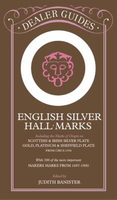 English Silver Hall-Marks Including the Marks of Origin on Scottish & Irish Silver Plate, Gold, Platinum & Sheffield Plate With 300 of the More Important Makers Marks from 169