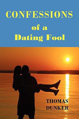 Confessions of a Dating Fool