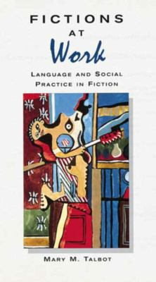 Fictions at Work Language and Social Practice in Fiction