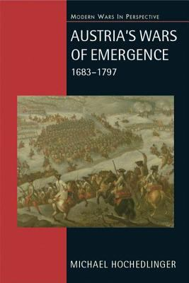 Austria's Wars of Emergence War, State and Society in the Habsburg Monarchy 1683-1797