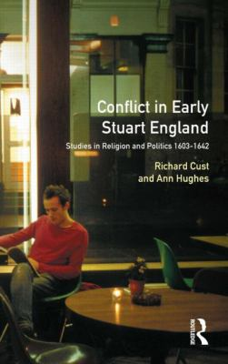 Conflict in Early Stuart England: Studies in Religion and Politics 1603 - 1642
