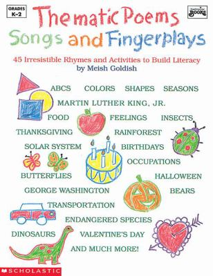 Thematic Poems, Songs, and Fingerplays: Forty-Five Irresistible Rhymes and Activities to... - Meish Goldish - Paperback
