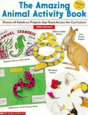 Amazing Animal Activity Book Dozens of Creative Hands-On Projects That Teach Across the Curriculum