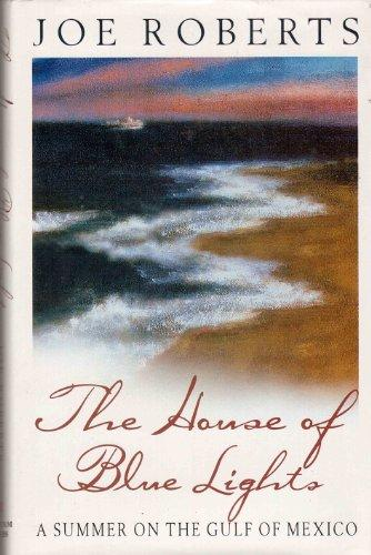 The House of Blue Lights: Summer by the Gulf of Mexico